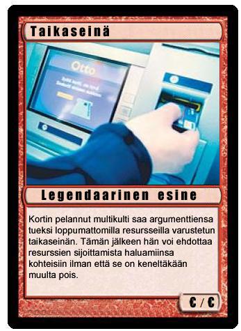 Oton ihmeellinen taikaseinä eli Otto-automaatti pankkiautomaatti - Kortin pelannut multikulti saa argumenttiensa tueksi loppumattomilla resursseilla varustetin taikaseinän. Tämän jälkeen hän voi ehdottaa resurssiem sijoittamista haluamiinsa kohteisiin ilman että se on keneltäkään muulta pois.